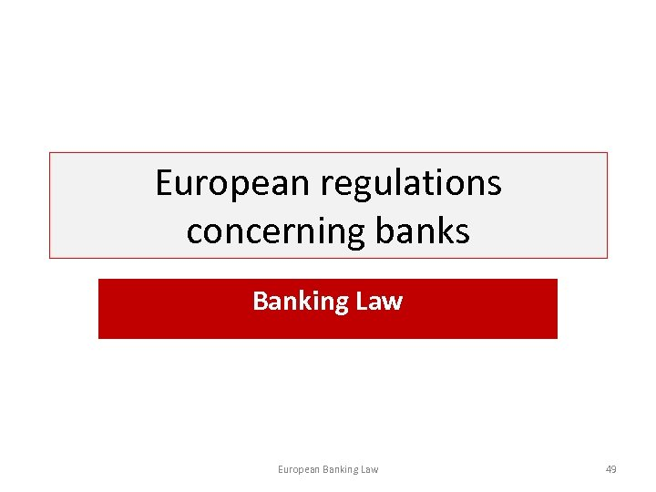 European regulations concerning banks Banking Law European Banking Law 49