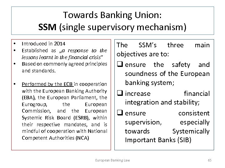 Towards Banking Union: SSM (single supervisory mechanism) • • Introduced in 2014 Established as