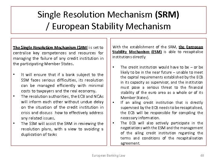 Single Resolution Mechanism (SRM) / European Stability Mechanism The Single Resolution Mechanism (SRM) is