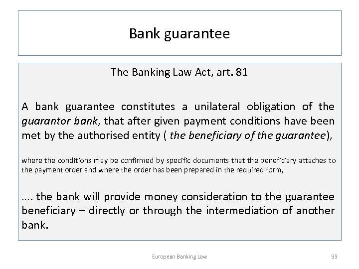 Bank guarantee The Banking Law Act, art. 81 A bank guarantee constitutes a unilateral
