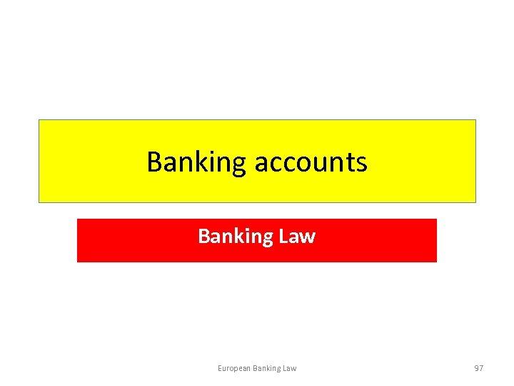 Banking accounts Banking Law European Banking Law 97