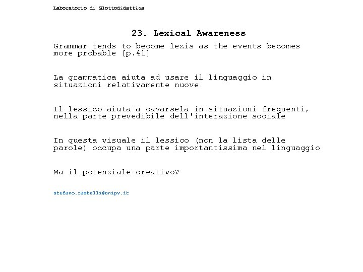 Laboratorio di Glottodidattica 23. Lexical Awareness Grammar tends to become lexis as the events