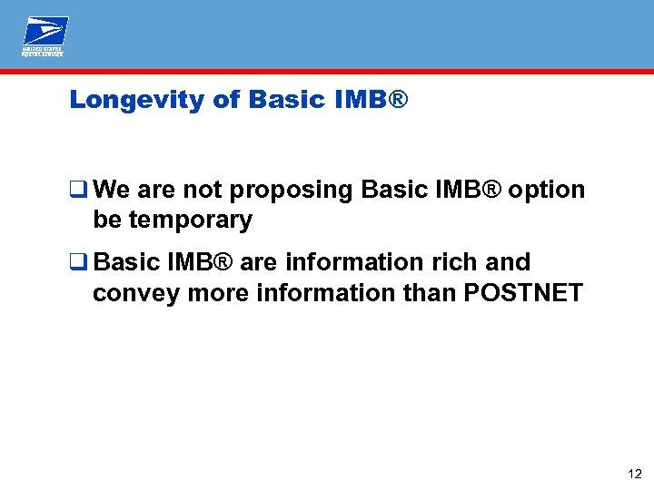 Longevity of Basic IMB® q We are not proposing Basic IMB® option be temporary