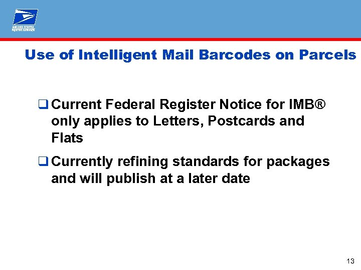 Use of Intelligent Mail Barcodes on Parcels q Current Federal Register Notice for IMB®