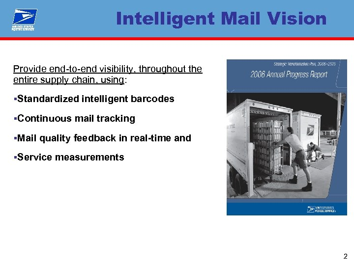 Intelligent Mail Vision Provide end-to-end visibility, throughout the entire supply chain, using: §Standardized intelligent