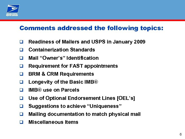 Comments addressed the following topics: q Readiness of Mailers and USPS in January 2009