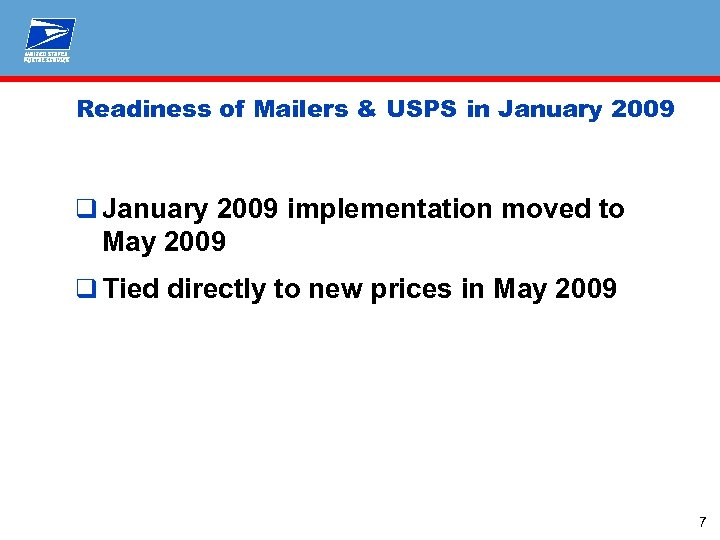 Readiness of Mailers & USPS in January 2009 q January 2009 implementation moved to