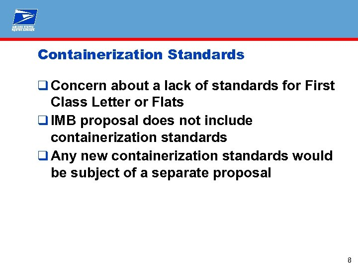 Containerization Standards q Concern about a lack of standards for First Class Letter or