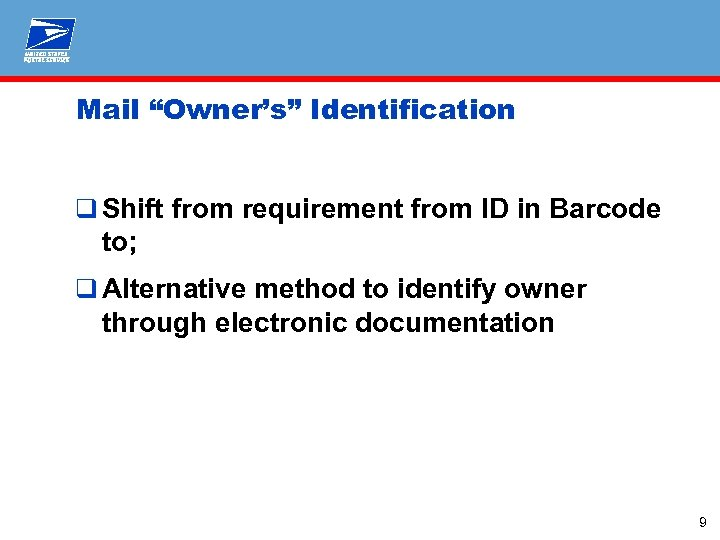 """Mail """"Owner's"""" Identification q Shift from requirement from ID in Barcode to; q Alternative"""