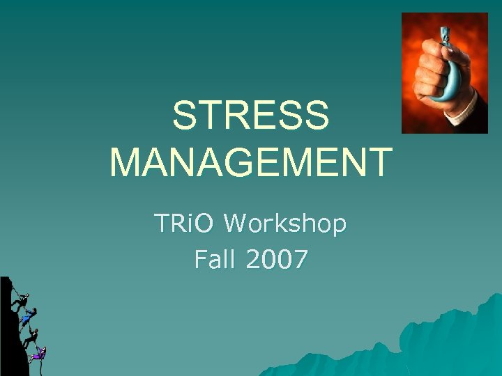STRESS MANAGEMENT TRi. O Workshop Fall 2007