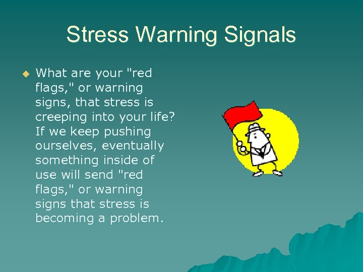 Stress Warning Signals u What are your