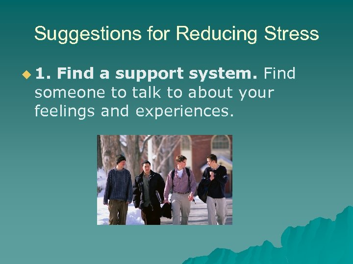 Suggestions for Reducing Stress u 1. Find a support system. Find someone to talk
