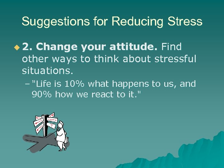 Suggestions for Reducing Stress u 2. Change your attitude. Find other ways to think