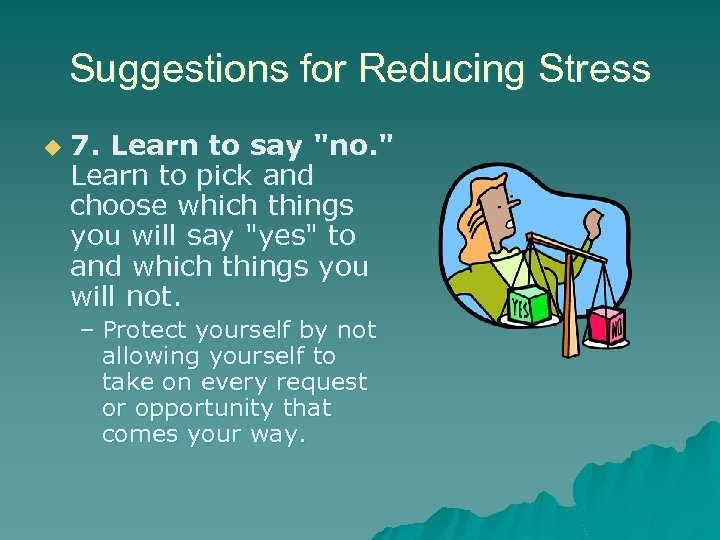 Suggestions for Reducing Stress u 7. Learn to say