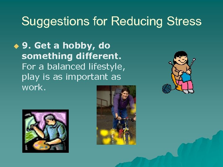 Suggestions for Reducing Stress u 9. Get a hobby, do something different. For a