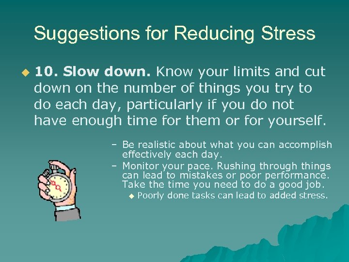 Suggestions for Reducing Stress u 10. Slow down. Know your limits and cut down