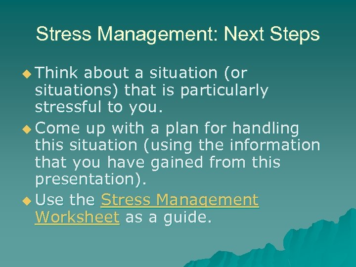 Stress Management: Next Steps u Think about a situation (or situations) that is particularly
