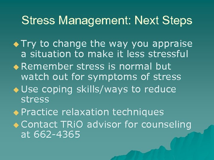 Stress Management: Next Steps u Try to change the way you appraise a situation