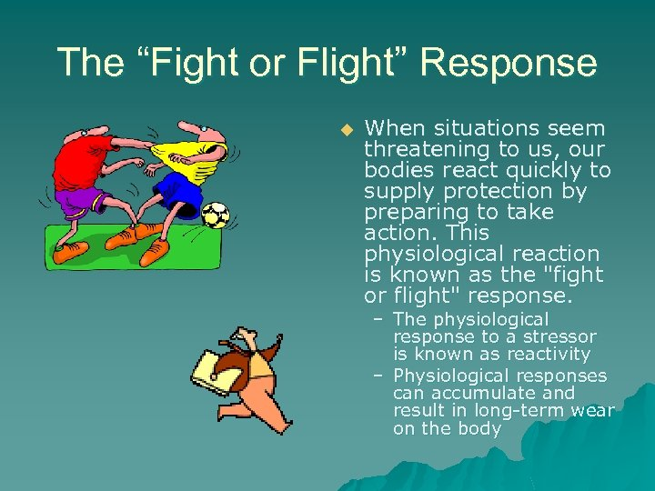 "The ""Fight or Flight"" Response u When situations seem threatening to us, our bodies"