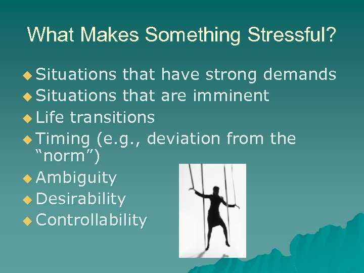 What Makes Something Stressful? u Situations that have strong demands u Situations that are