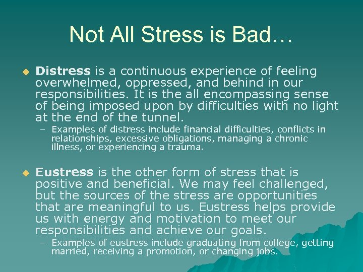 Not All Stress is Bad… u Distress is a continuous experience of feeling overwhelmed,