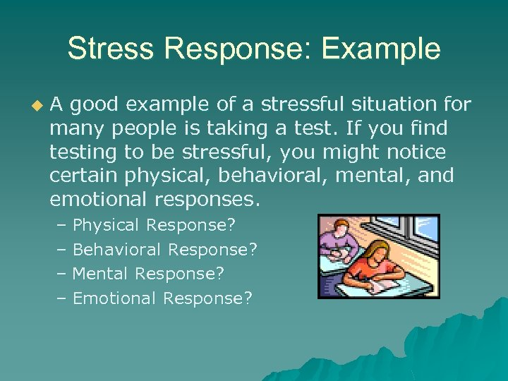 Stress Response: Example u A good example of a stressful situation for many people