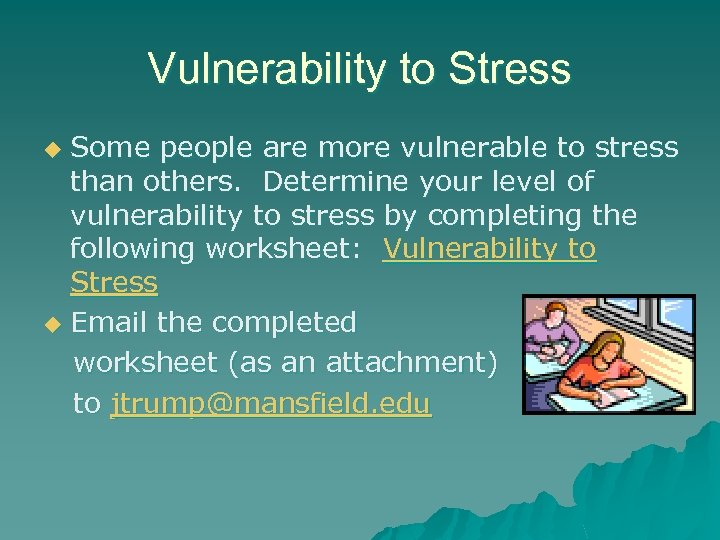 Vulnerability to Stress Some people are more vulnerable to stress than others. Determine your