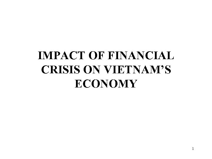 IMPACT OF FINANCIAL CRISIS ON VIETNAM'S ECONOMY 1