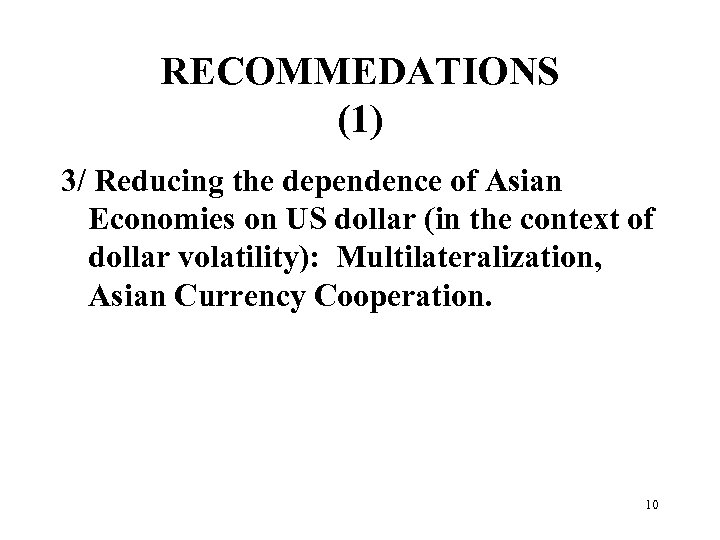 RECOMMEDATIONS (1) 3/ Reducing the dependence of Asian Economies on US dollar (in the