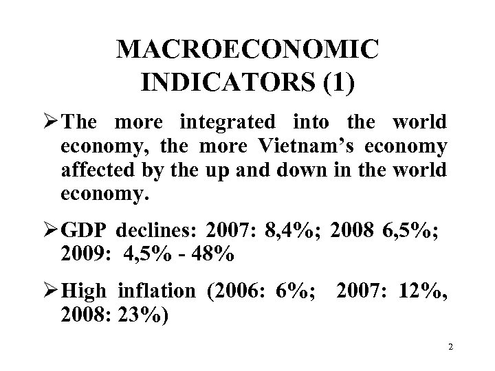 MACROECONOMIC INDICATORS (1) Ø The more integrated into the world economy, the more Vietnam's