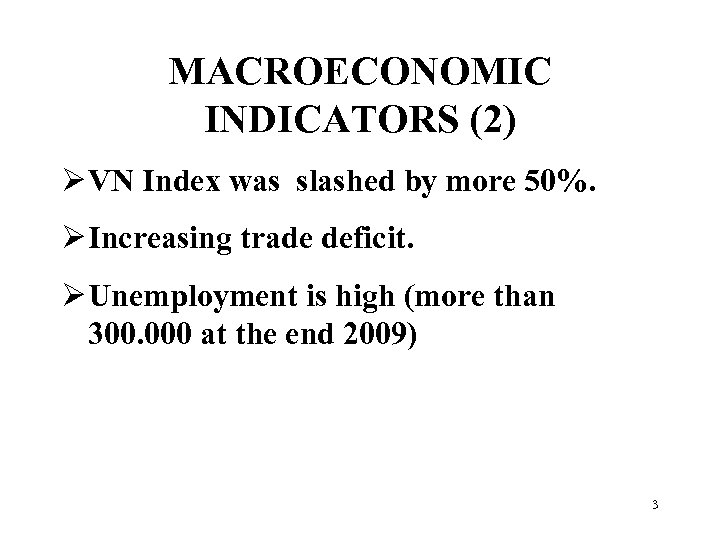 MACROECONOMIC INDICATORS (2) Ø VN Index was slashed by more 50%. Ø Increasing trade