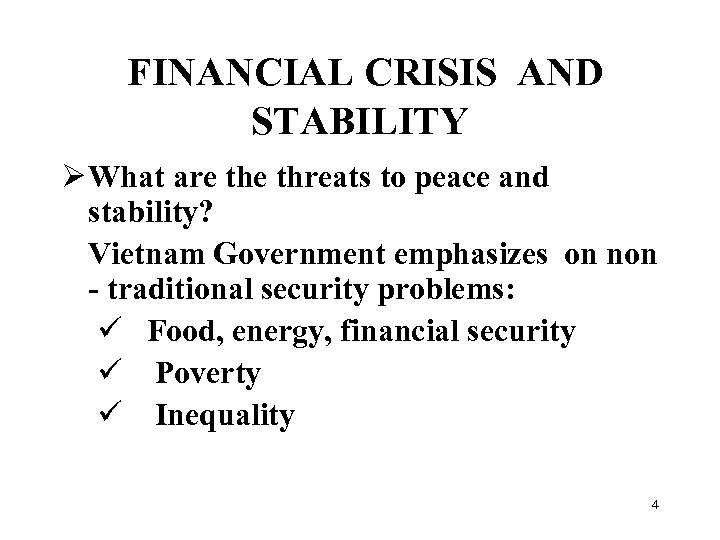 FINANCIAL CRISIS AND STABILITY Ø What are threats to peace and stability? Vietnam Government