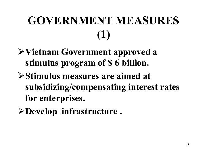 GOVERNMENT MEASURES (1) Ø Vietnam Government approved a stimulus program of $ 6 billion.