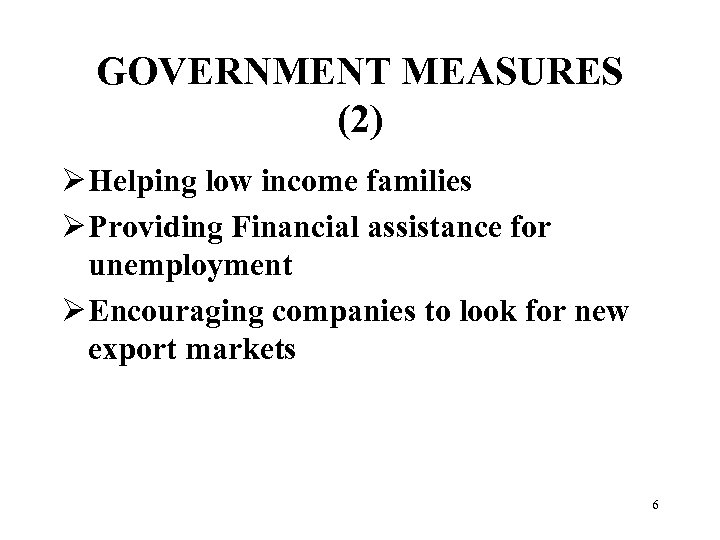 GOVERNMENT MEASURES (2) Ø Helping low income families Ø Providing Financial assistance for unemployment