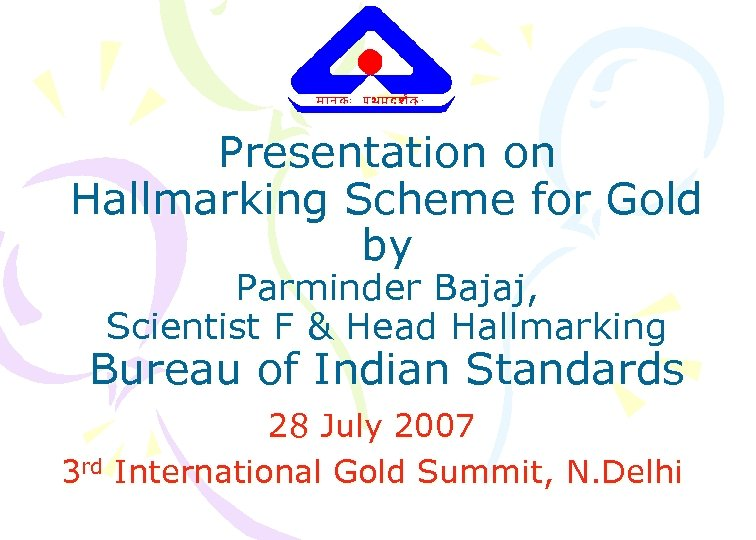 Presentation on Hallmarking Scheme for Gold by Parminder Bajaj, Scientist F & Head Hallmarking