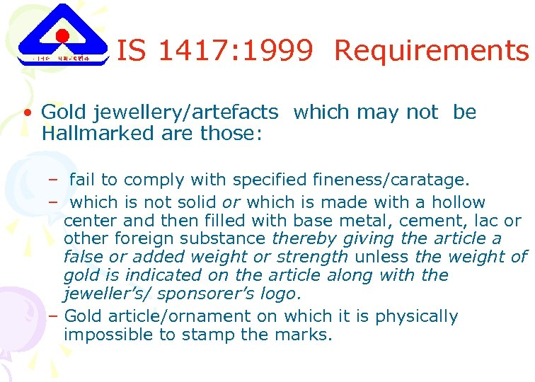 IS 1417: 1999 Requirements • Gold jewellery/artefacts which may not be Hallmarked are those: