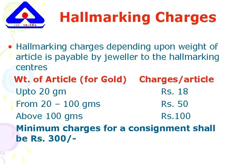 Hallmarking Charges • Hallmarking charges depending upon weight of article is payable by jeweller