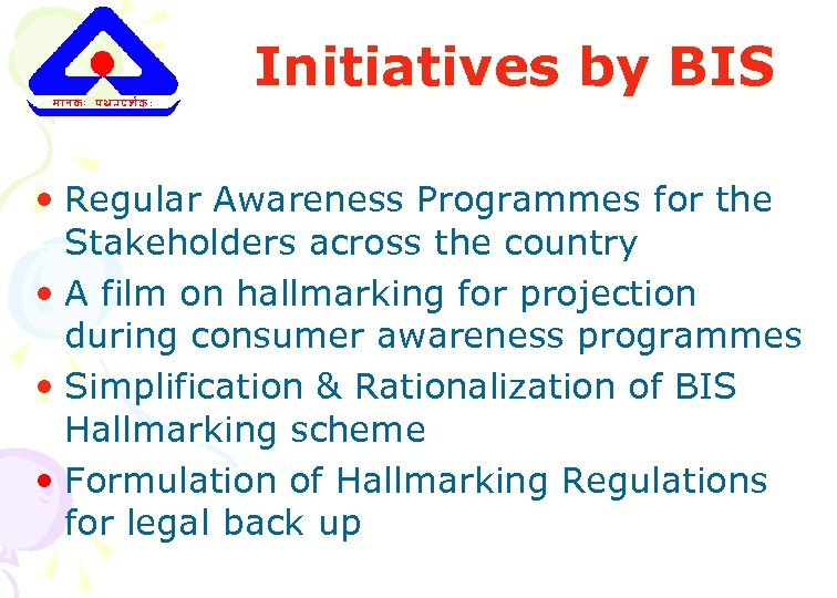Initiatives by BIS • Regular Awareness Programmes for the Stakeholders across the country •