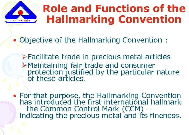 Role and Functions of the Hallmarking Convention • Objective of the Hallmarking Convention :