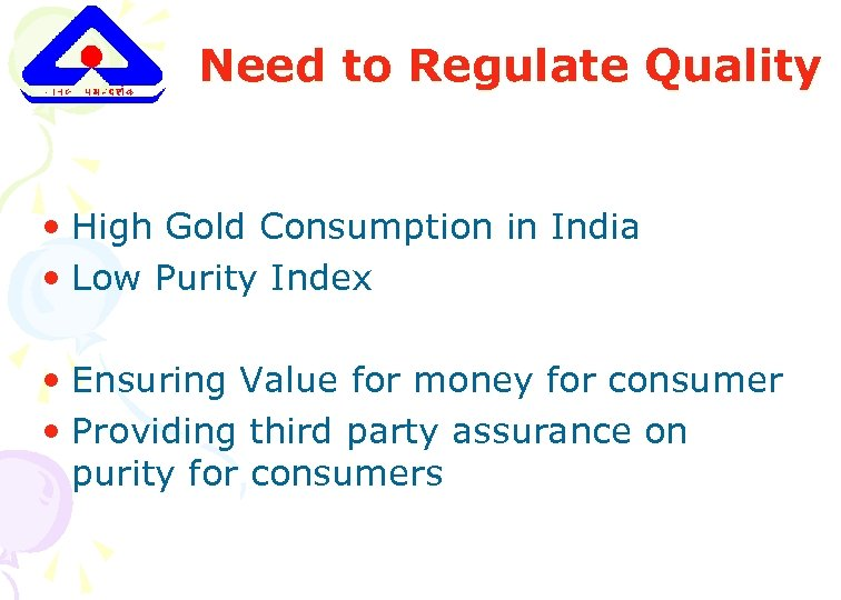 Need to Regulate Quality • High Gold Consumption in India • Low Purity Index