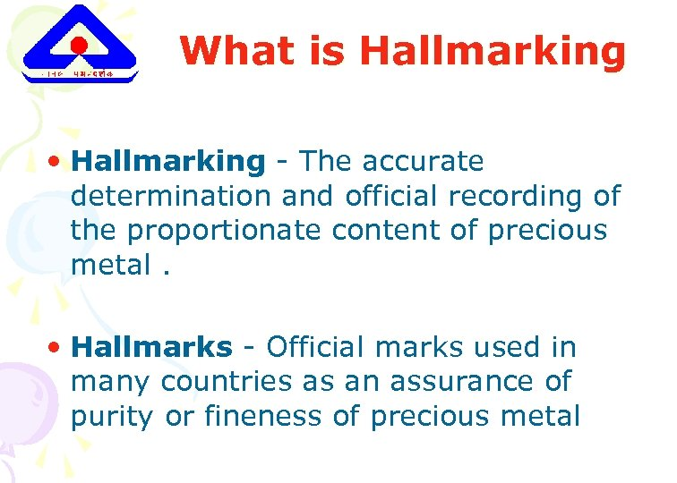 What is Hallmarking • Hallmarking - The accurate determination and official recording of the
