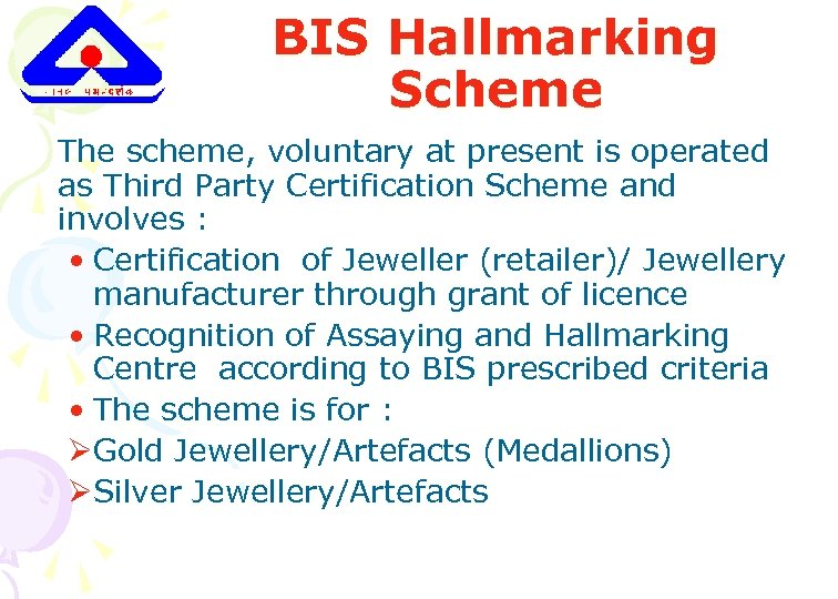 BIS Hallmarking Scheme The scheme, voluntary at present is operated as Third Party Certification