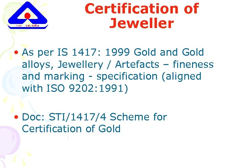 Certification of Jeweller • As per IS 1417: 1999 Gold and Gold alloys, Jewellery