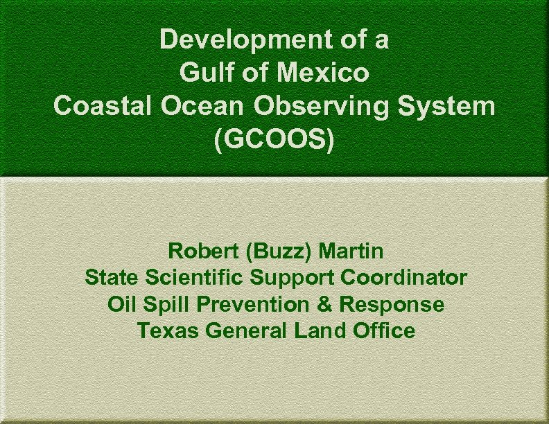 Development of a Gulf of Mexico Coastal Ocean Observing System (GCOOS) Robert (Buzz) Martin