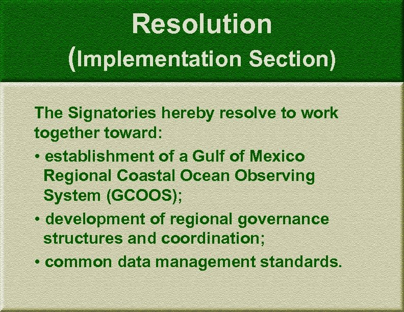 Resolution (Implementation Section) The Signatories hereby resolve to work together toward: • establishment of