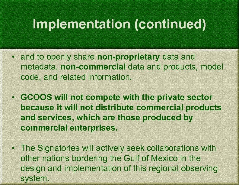 Implementation (continued) • and to openly share non-proprietary data and metadata, non-commercial data and