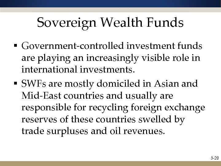 Sovereign Wealth Funds § Government-controlled investment funds are playing an increasingly visible role in