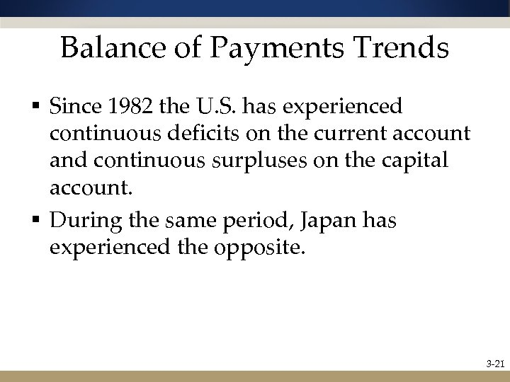 Balance of Payments Trends § Since 1982 the U. S. has experienced continuous deficits