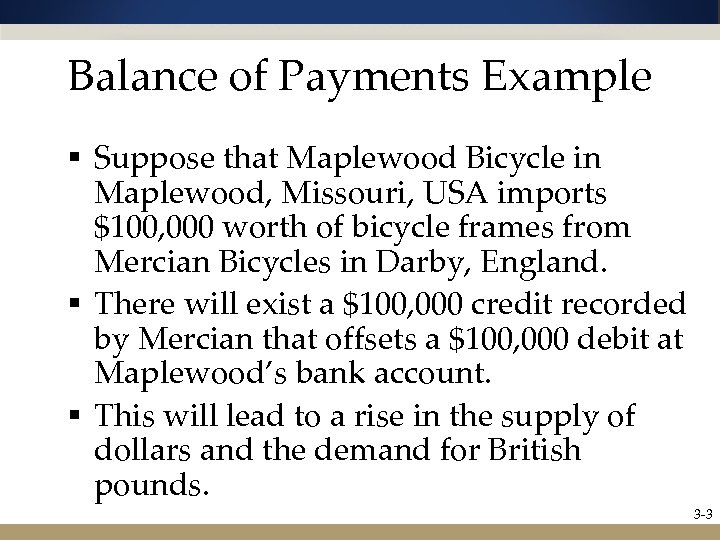 Balance of Payments Example § Suppose that Maplewood Bicycle in Maplewood, Missouri, USA imports