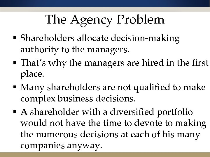 The Agency Problem § Shareholders allocate decision-making authority to the managers. § That's why